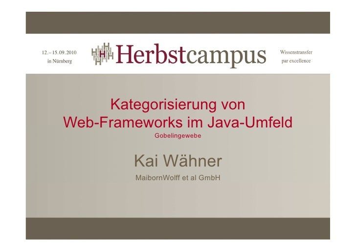 HERBSTCAMPUS 2010 - Comparison and Categorization of Java Web Frameworks (JSF, Wicket, Tapestry, GWT, ZK, Flex, JavaFX, Grails, Lift, Spring MVC / Roo,