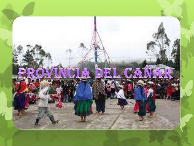 Cañar, oficialmente Provincia de Cañar es una de las 24 provincias queconforman la República del Ecuador. Se encuentra ubi...