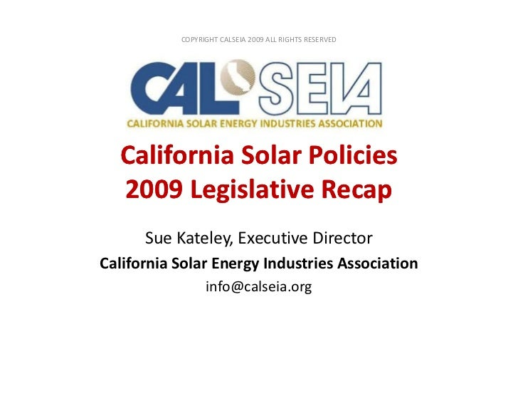COPYRIGHT CALSEIA 2009 ALL RIGHTS RESERVED       California Solar Policies   2009 Legislative Recap       Sue Kateley, Exe...