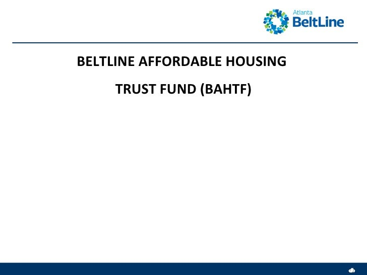 BELTLINE AFFORDABLE HOUSING  TRUST FUND (BAHTF)