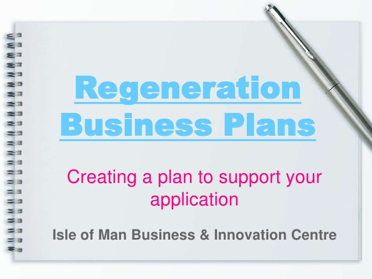 Regeneration Business Plans<br />Creating a plan to support your application <br />Isle of Man Business & Innovation Centr...