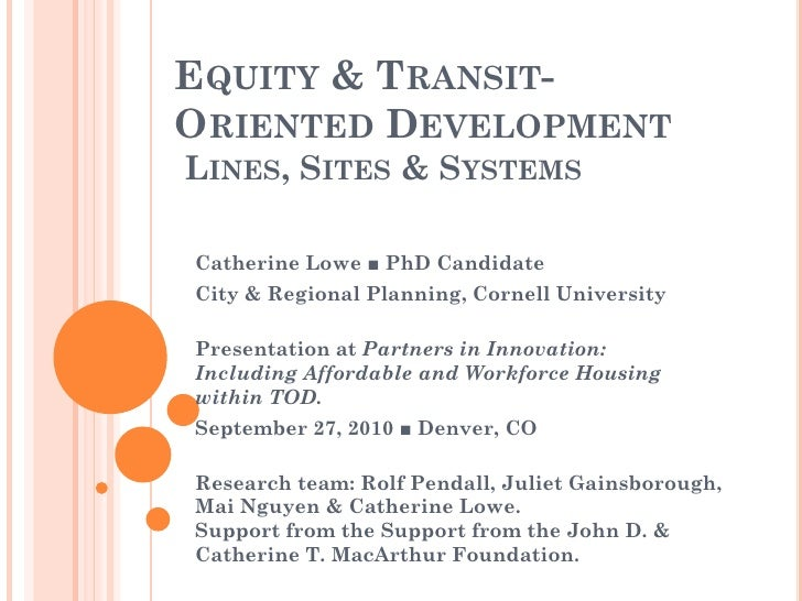 EQUITY & TRANSIT- ORIENTED DEVELOPMENT LINES, SITES & SYSTEMS  Catherine Lowe ■ PhD Candidate City & Regional Planning, Co...