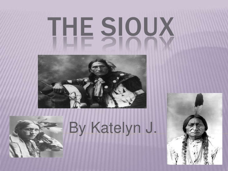 The Sioux<br />By Katelyn J. <br />