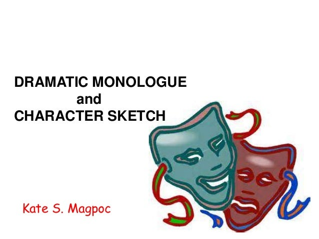 Dramatic Monologue and Character Sketch