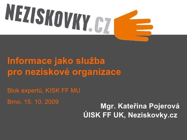 Mgr. Kateřina Pojerová ÚISK FF UK, Neziskovky.cz   Informace jako služba  pro neziskové organizace Blok expertů, KISK FF M...