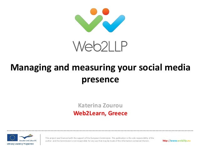Session 3: Katerina Zourou (Web2Learn) Managing the social media presence of your LLP project