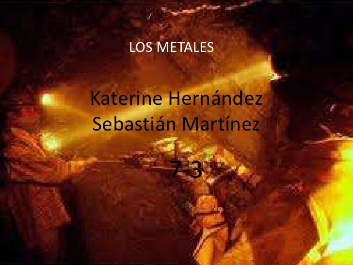 LOS METALESKaterine HernándezSebastián Martínez         7-3