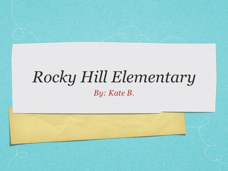 Rocky Hill Elementary       By: Kate B.
