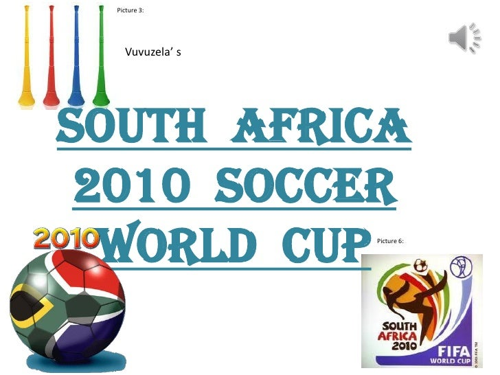 Picture 3:    Vuvuzela' sSouth Africa 2010 soccer  World Cup       Picture 6: