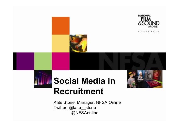 Social Media inRecruitmentKate Stone, Manager, NFSA OnlineTwitter: @kate__stone          @NFSAonline