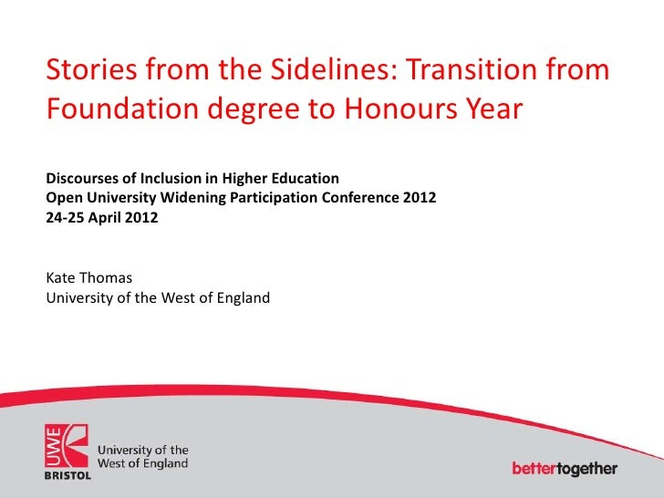 Stories from the Sidelines: Transition fromFoundation degree to Honours YearDiscourses of Inclusion in Higher EducationOpe...
