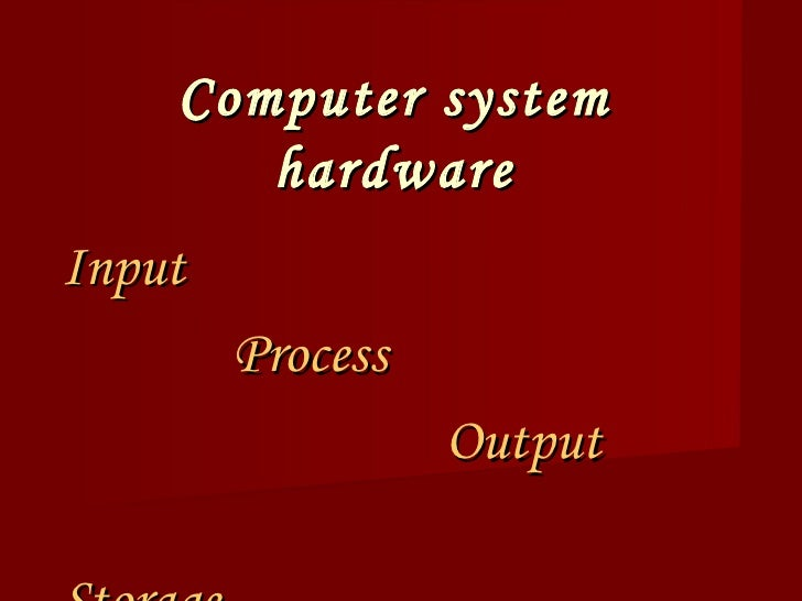 Computer system hardware Input Process Output Storage