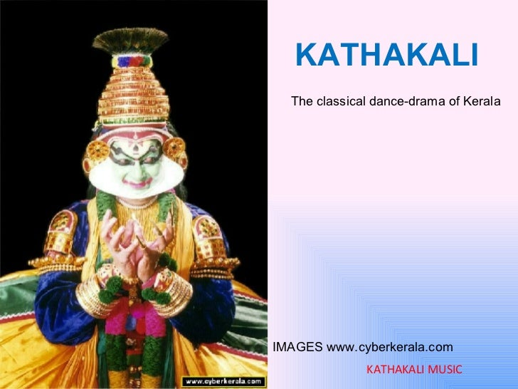 KATHAKALI The classical dance-drama of Kerala KATHAKALI MUSIC IMAGES www.cyberkerala.com