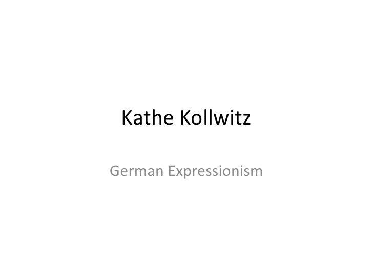 Kathe Kollwitz<br />German Expressionism<br />