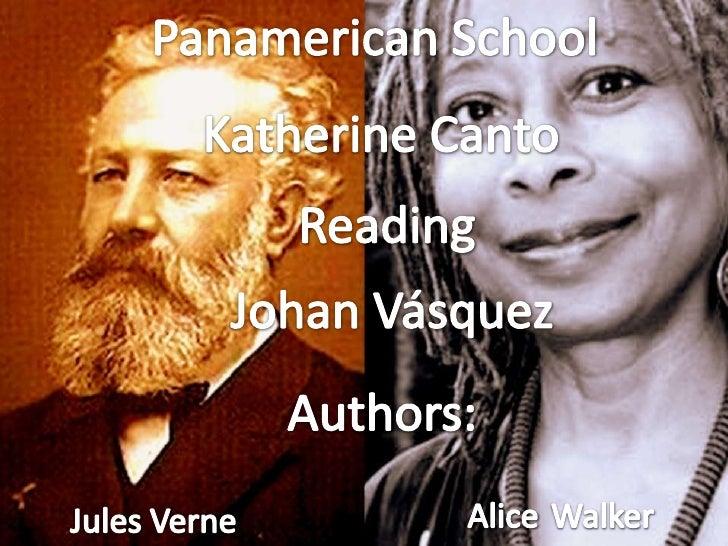 Panamerican School<br />Katherine Canto<br />Reading<br />Johan Vásquez<br />Authors:<br />AliceWalker<br />Jules Verne<br />