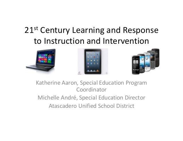21st CenturyLearningandResponse toInstructionandIntervention  KatherineAaron,SpecialEducationProgram Coordinat...