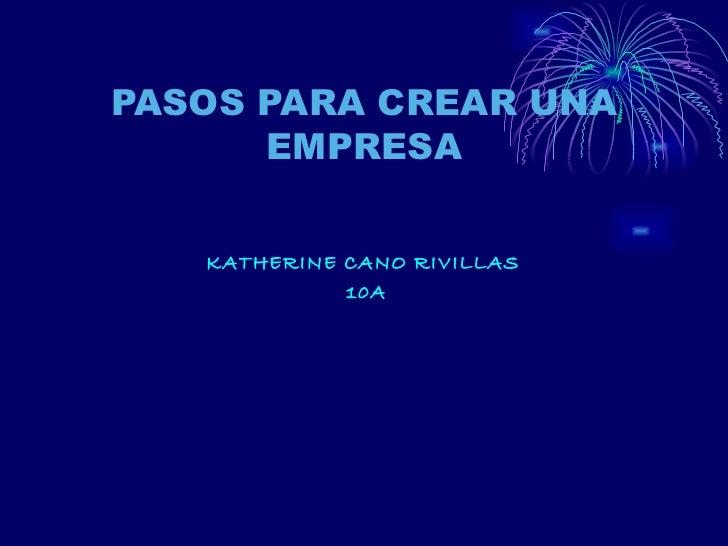 KATHERINE CANO RIVILLAS  10A PASOS PARA CREAR UNA EMPRESA