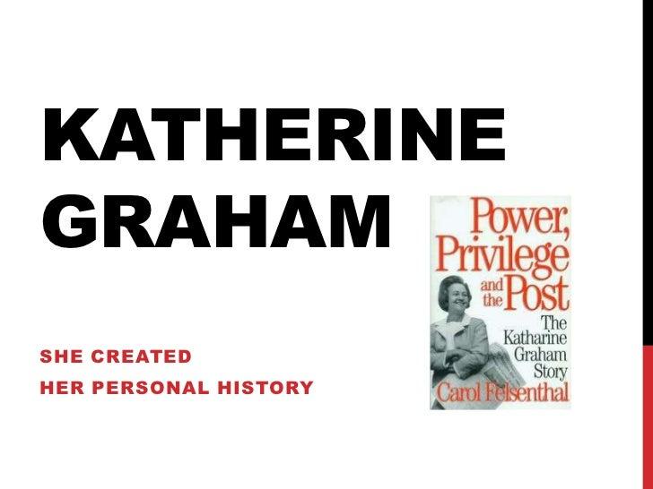 KATHERINEGRAHAMSHE CREATEDHER PERSONAL HISTORY