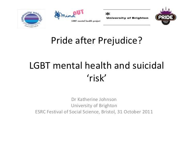 Pride after Prejudice?LGBT mental health and suicidal            'risk'                   Dr Katherine Johnson            ...