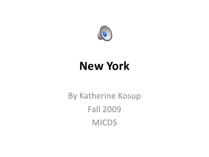 New York<br />By Katherine Kosup<br />Fall 2009<br />MICDS<br />