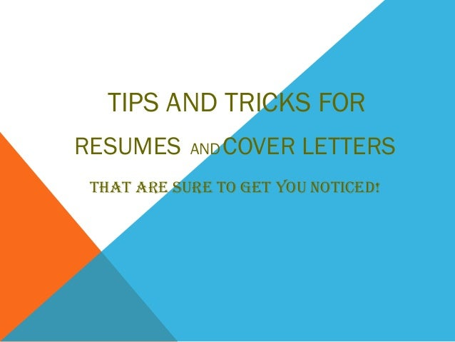 TIPS AND TRICKS FOR RESUMES ANDCOVER LETTERS THAT ARE SURE TO GET YOU NOTICED!