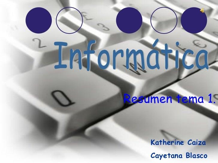 Resumen tema 1. Katherine Caiza Cayetana Blasco Informática