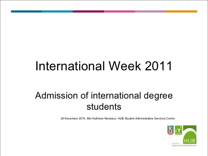 Admission of international degree students 24 November 2010, Mrs Kathleen Monsieur, HUB Student Administrative Services Ce...