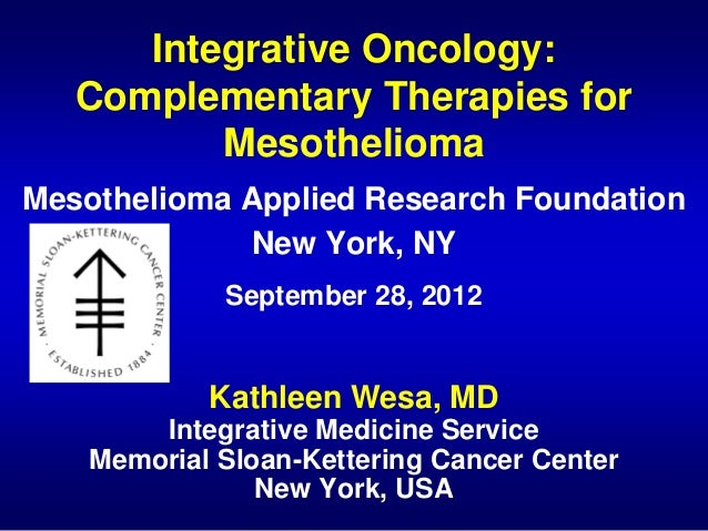 Integrative Oncology:   Complementary Therapies for          MesotheliomaMesothelioma Applied Research Foundation         ...