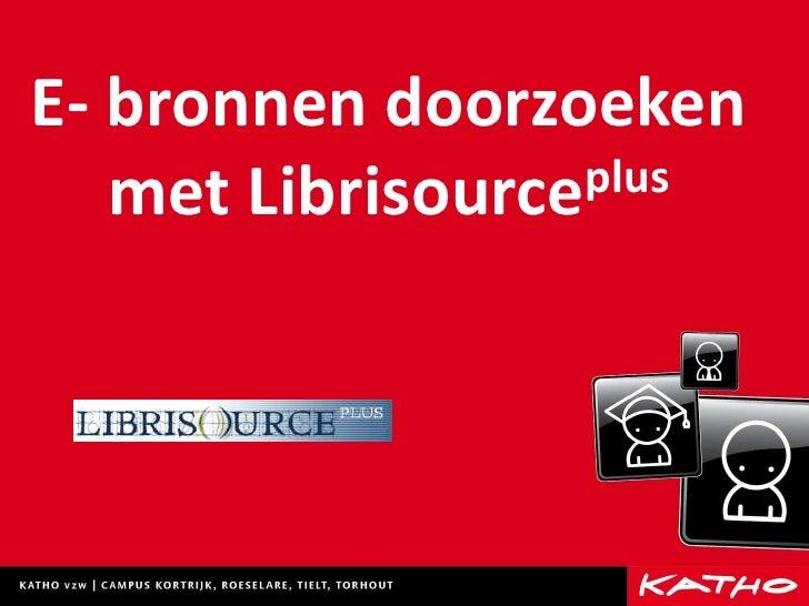 E- bronnen doorzoeken met Librisourceplus<br />