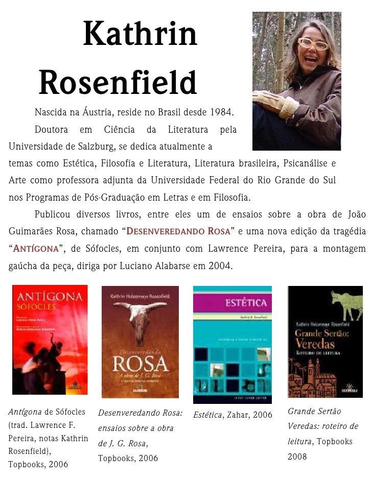 Kathrin         Rosenfield        Nascida na Áustria, reside no Brasil desde 1984.        Doutora     em     Ciência     d...