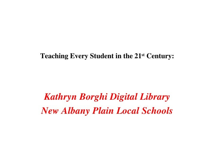 Teaching Every Student in the 21 st  Century: Kathryn Borghi Digital Library New Albany Plain Local Schools