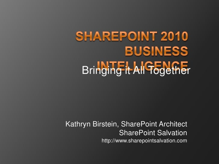 Kathryn Birstein: SharePoint 2010 Business Intelligence-Bringing it All Together