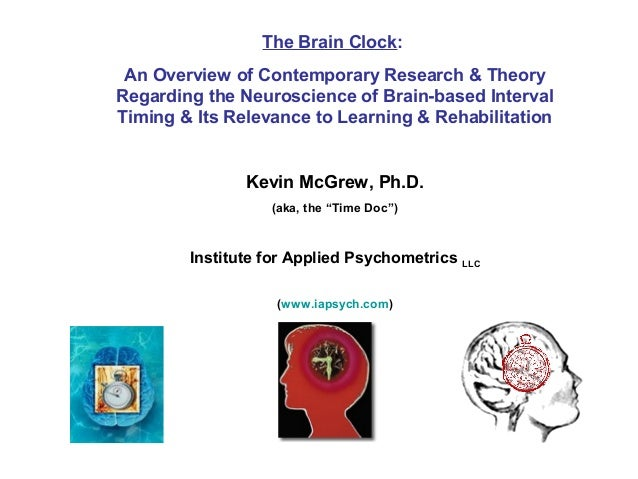 The Brain Clock :  An Overview of Contemporary Research & Theory Regarding the Neuroscience of Brain-based Interval Timing...