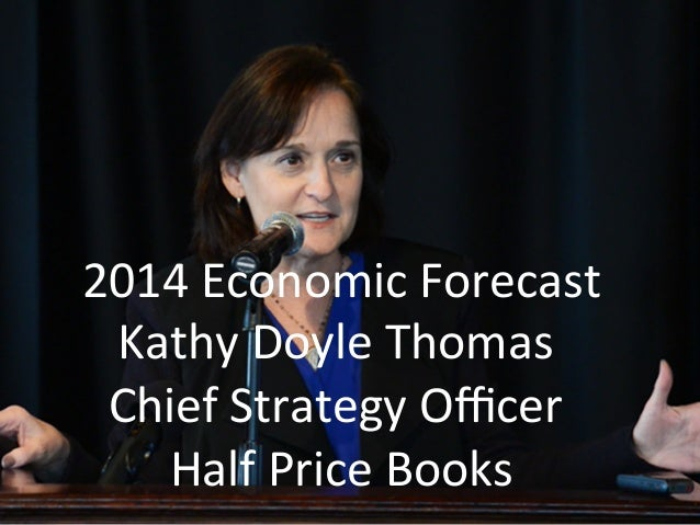 Economic Forecast 2014 - Kathy Doyle Thomas, CSO, Half Price Books