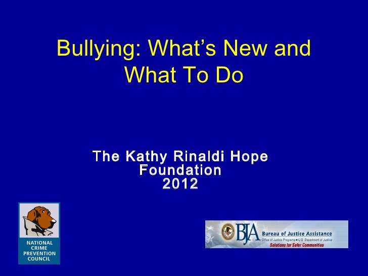 Bullying: What's New and       What To Do   The Kathy Rinaldi Hope        Foundation           2012