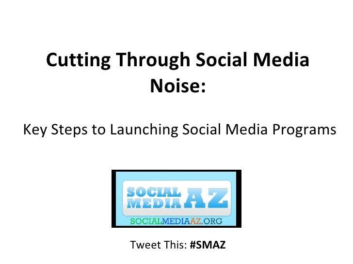 Cutting Through Social Media Noise: Key Steps to Launching Social Media Programs
