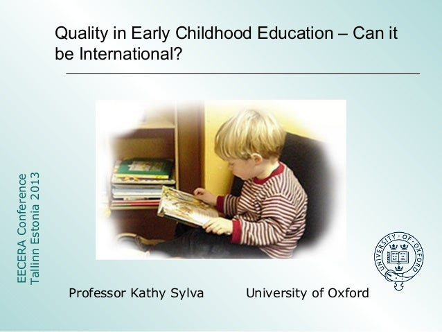 Professor Kathy Sylva University of Oxford EECERAConference TallinnEstonia2013 Quality in Early Childhood Education – Can ...