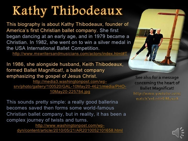 Kathy Thibodeaux<br />This biography is about Kathy Thibodeaux, founder of America's first Christian ballet company. She f...