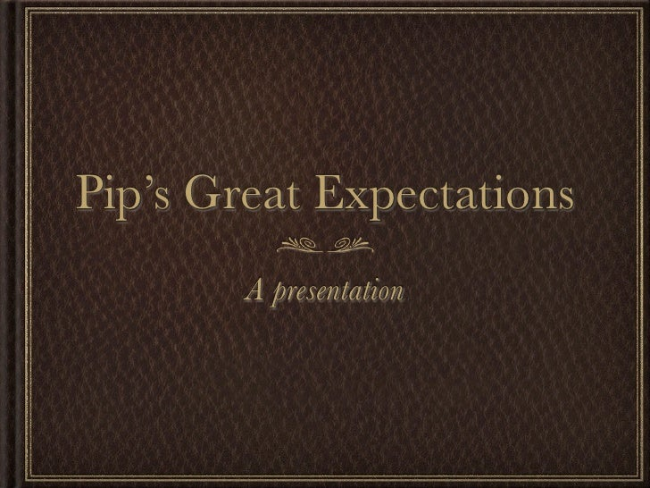 Pip's Great Expectations        A presentation