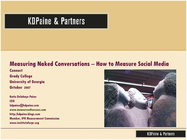 Measuring Naked Conversations -- How to Measure Social Media  Connect Grady College University of Georgia October  2007 Ka...