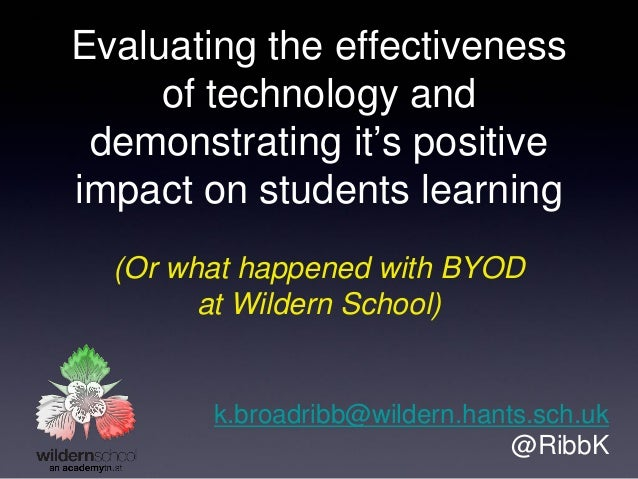Evaluating the effectiveness of technology and demonstrating it's positive impact on students learning (Or what happened w...