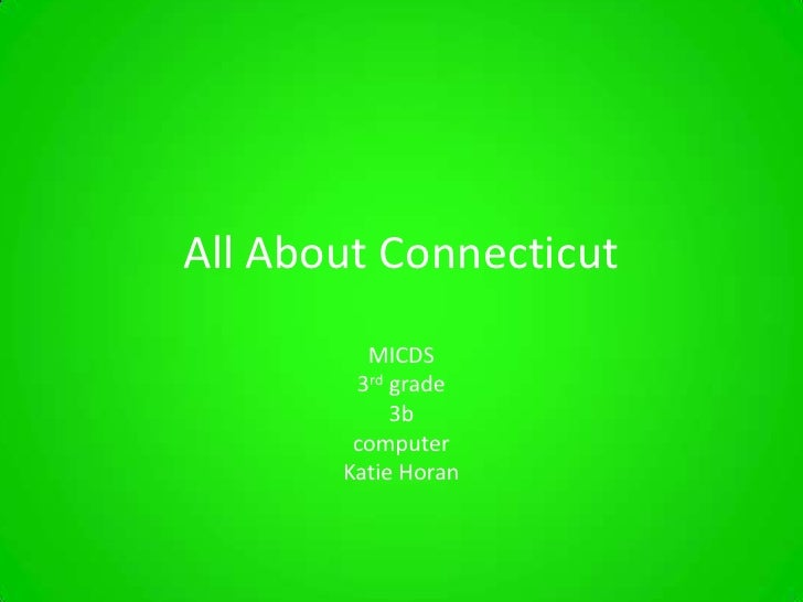 All About Connecticut<br />MICDS<br />3rd grade<br />3b<br />computer<br />Katie Horan<br />
