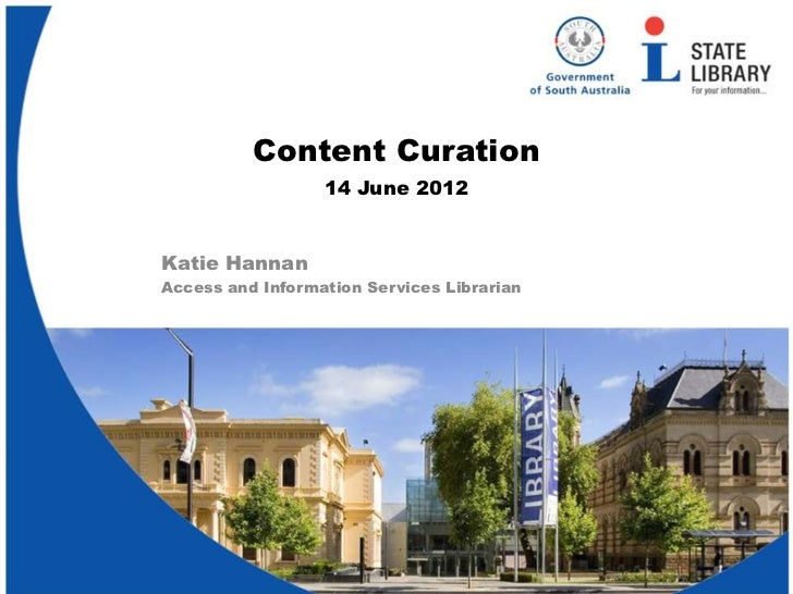 Content Curation                  14 June 2012Katie HannanAccess and Information Services Librarian