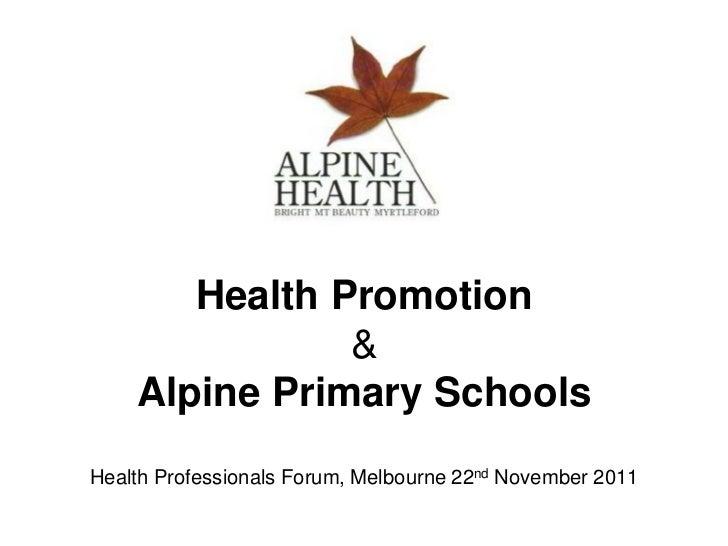 Health Promotion               &    Alpine Primary SchoolsHealth Professionals Forum, Melbourne 22nd November 2011
