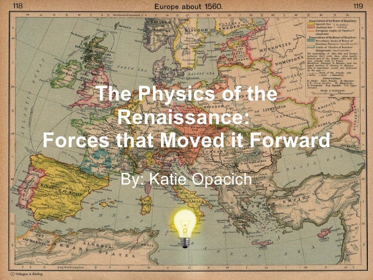 The Physics of the Renaissance:  Forces that Moved it Forward By: Katie Opacich