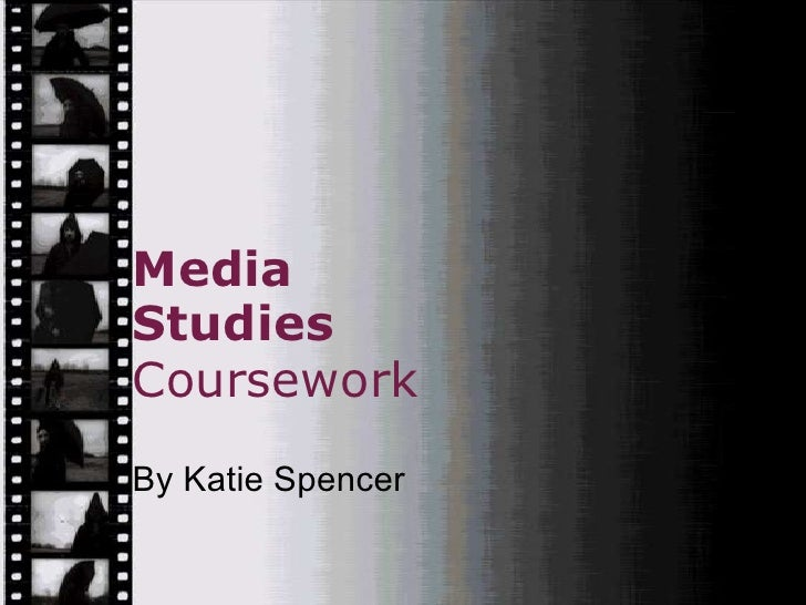 Media Studies Coursework<br />By Katie Spencer<br />
