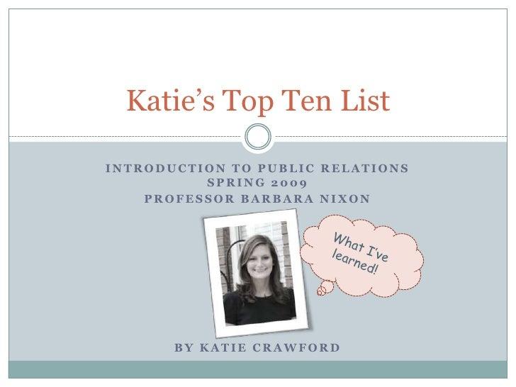 Katie's Top Ten List  INTRODUCTION TO PUBLIC RELATIONS           SPRING 2009     PROFESSOR BARBARA NIXON            BY KAT...