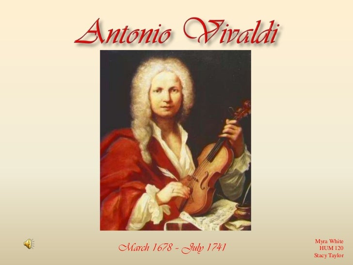 Antonio Vivaldi<br />Myra White<br />HUM 120<br />Stacy Taylor<br />March 1678 – July 1741<br />
