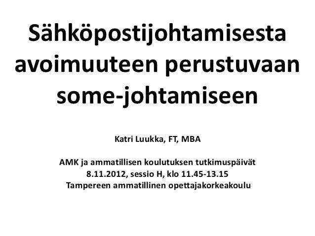 Sähköpostijohtamisestaavoimuuteen perustuvaan   some-johtamiseen               Katri Luukka, FT, MBA   AMK ja ammatillisen...