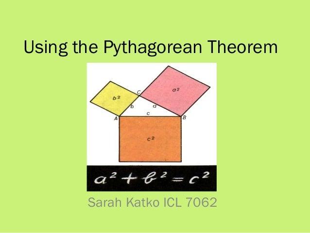 Using the Pythagorean Theorem Sarah Katko ICL 7062